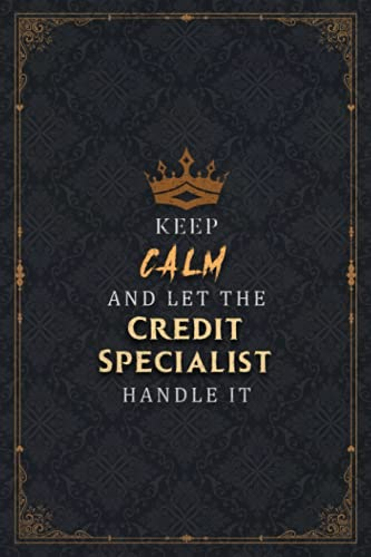 Credit Specialist Notebook Planner - Keep Calm And Let The Credit Specialist Handle It Job Title...