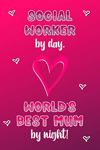 Social Worker by day, World's Best Mum by night!: Personalised Notebook | Mother's Day Gifts for Social Workers | Lined Paper Paperback Journal for Writing, Sketching or Drawing
