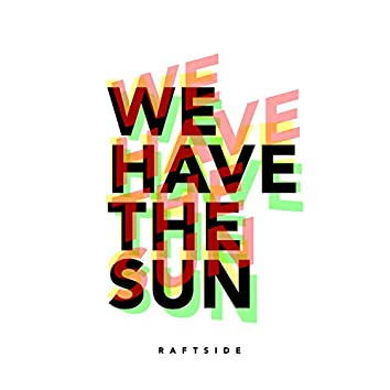 We Have the Sun