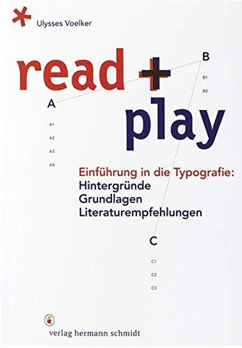 read + play: Einführung in die Typografie: Hintergründe, Grundlagen, Literaturempfehlungen