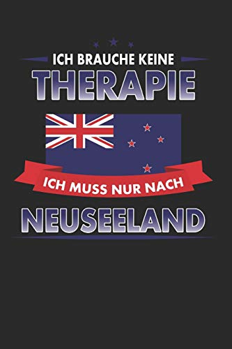 Ich brauche keine Therapie ich muss nur nach Neuseeland: Punktiertes Notizbuch mit 120 Seiten für alle Notizen, Termine, Skizzen, Einträge, Erlebnisse ... zum Selberschreiben und gestalten