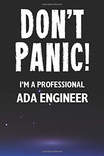 Dont Panic! Im A Professional Ada Engineer: Customized 100 Page Lined Notebook Journal Gift For A Busy Ada Engineer: Far Better Than A Throw Away Greeting Card.