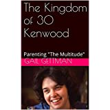 "The Kingdom of 30 Kenwood: Parenting ""The Multitude"" (English Edition)"