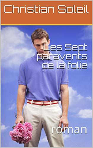 Les Sept paravents de la folie: roman (French Edition)