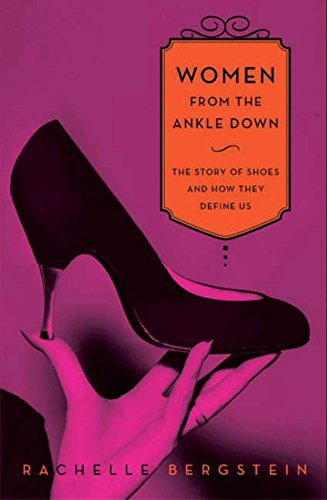 Image of Women from the Ankle Down: The Story of Shoes and How They Define Us