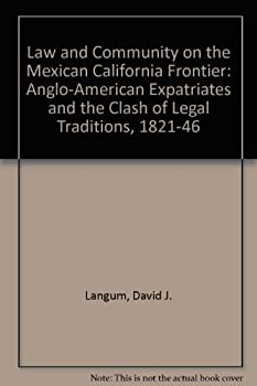 Hardcover Law and Community on the Mexican California Frontier: Anglo American Expatriates and the Clash of Legal Traditions, 1821-1846 Book