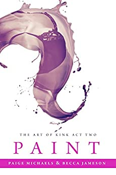 Paint (The Art of Kink Book 2) by [Becca Jameson, Paige Michaels]