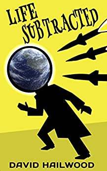 Life Subtracted: A funny sci fi adventure novel by [David Hailwood]