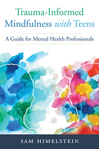 Trauma-Informed Mindfulness With Teens: A Guide for Mental Health Professionals (English Edition)