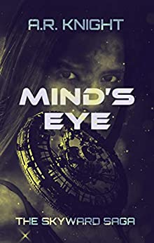 Mind's Eye: A Science Fiction Adventure Series (The Skyward Saga Book 2) by [A.R. Knight]