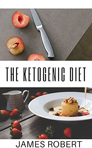 The Ketogenic Diet: A Detailed Beginner's Guide to Keto (English Edition)