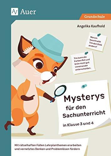 Mysterys für den Sachunterricht in Klasse 3 und 4: Mit rätselhaften Fällen Lehrplanthemen erarbeiten und vernetztes Denken und Problemlösen fördern