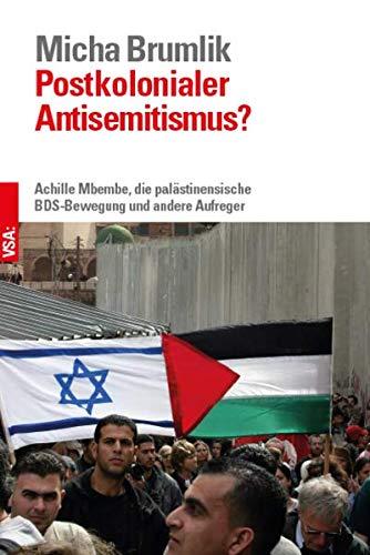 Postkolonialer Antisemitismus?: Achille Mbembe, die palästinensische BDS-Bewegung und andere Aufreger Bestandsaufnahme einer Diskussion