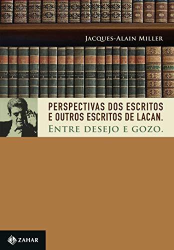 Perspectivas dos Escritos e Outros escritos de Lacan: Entre desejo e gozo
