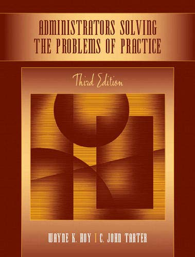 Compare Textbook Prices for Administrators Solving the Problems of Practice: Decision-Making Concepts, Cases, and Consequences 3 Edition ISBN 9780205508013 by Hoy, Wayne,Tarter, C.