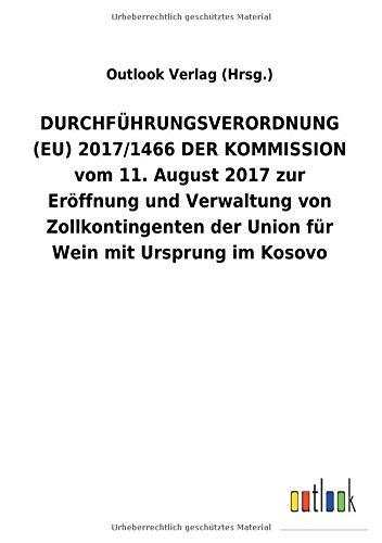 DURCHFÜHRUNGSVERORDNUNG (EU) 2017/1466 DER KOMMISSION vom 11. August 2017 zur Eröffnung und Verwaltung von Zollkontingenten der Union für Wein mit Ursprung im Kosovo