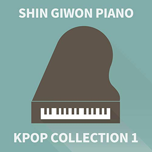 Shin Giwon Piano Kpop Collection #1