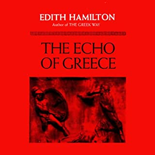 The Echo of Greece                   By:                                                                                                                                 Edith Hamilton                               Narrated by:                                                                                                                                 Nadia May                      Length: 4 hrs and 40 mins     26 ratings     Overall 4.2
