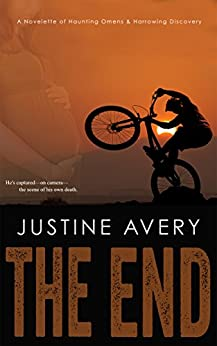 The End: A Novelette of Haunting Omens & Harrowing Discovery (English Edition) de [Justine Avery]