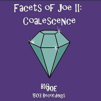Facets of Joe II: Coalescence