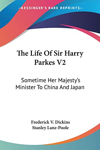 The Life of Sir Harry Parkes: Sometime Her Majesty's Minister to China and Japan PDF Books