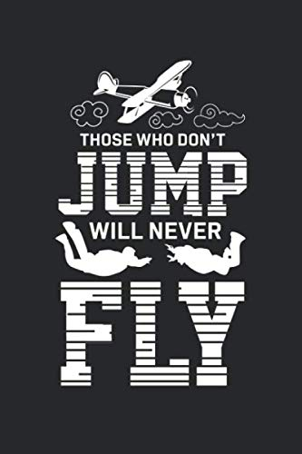 Who Don't Fly will never Fly: Skydiving Extrem Sport Parachuting Aeroplane Notebook 6x9 Inches 120 dotted pages for notes, drawings, formulas | Organizer writing book planner diary