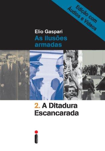 A ditadura escancarada – Edição com áudios e vídeos (Coleção Ditadura Livro 2)