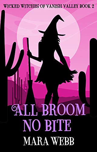 All Broom No Bite (Wicked Witches of Vanish Valley Book 2) by [Mara Webb]