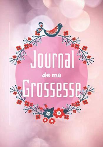 Journal de ma Grossesse: De la première semaine à l'arrivée de bébé ~ Carnet à remplir ~ Cadeau idéal pour toutes les futures mamans PDF Books