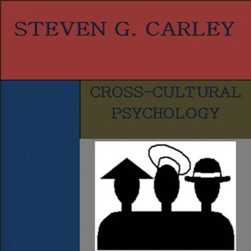 Cross-Cultural Psychology                   By:                                                                                                                                 Steven G. Carley                               Narrated by:                                                                                                                                 Alicea Porterfield                      Length: 1 hr and 3 mins     1 rating     Overall 1.0
