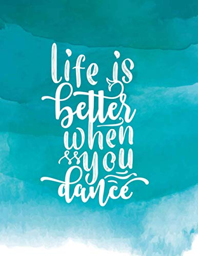 """Life is Better When You Dance: Positive Quotes Journal - Motivational Quotes To Help You Be More Positive 