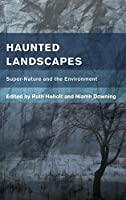 Haunted Landscapes: Super-Nature and the Environment (Place, Memory, Affect)
