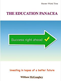 THE EDUCATION PANACEA - investing in hopes of a better future (Shorter work time Book 6) (English Edition)