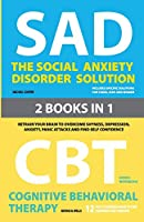 The Social Anxiety Disorder Solution and Cognitive Behavioral Therapy: 2 Books in 1: Retrain your brain to overcome shyness, depression, anxiety and panic attacks and find self confidence