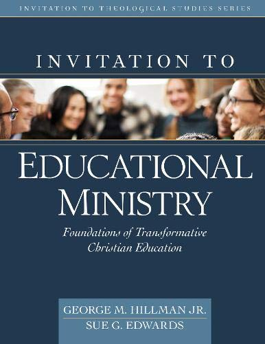 Compare Textbook Prices for Invitation to Educational Ministry: Foundations of Transformative Christian Education Invitation to Theological Studies  ISBN 9780825444449 by Hillman Jr., George M.,Edwards, Sue