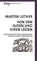 Von den Juden und Ihren Luegen: Neu bearbeitet und kommentiert von Matthias Morgenstern mit einem Geleitwort von Heinrich Bedford-Strohm Ratsvorsitzender der EKD