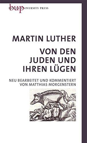 Von den Juden und Ihren Lügen: Neu bearbeitet und kommentiert von Matthias Morgenstern mit einem Geleitwort von Heinrich Bedford-Strohm Ratsvorsitzender der EKD