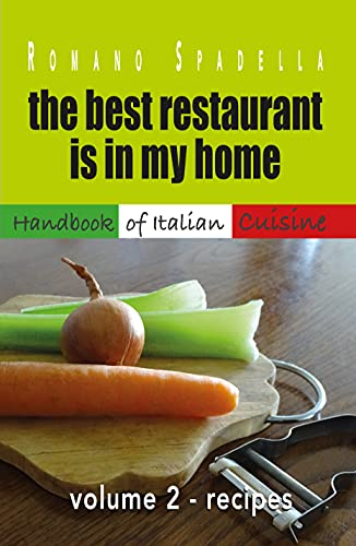 the best restaurant is in my home: Volume 2 - RECIPES (Handbook of Italian Cuisine) (English Edition)