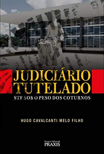 JUDICIÁRIO TUTELADO: STF SOB O PESO DOS COTURNOS