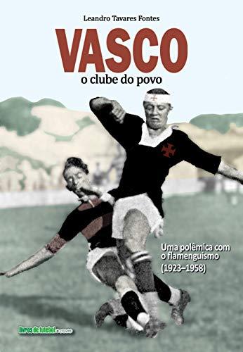 Vasco: o clube do povo — uma polêmica com o flamenguismo (1923–1958)