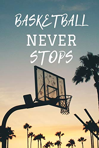 BasketBall Never Stops: Notebook BasketBall Never Stops | 6 x 9 in 100 pages | Ideal for basketball lovers