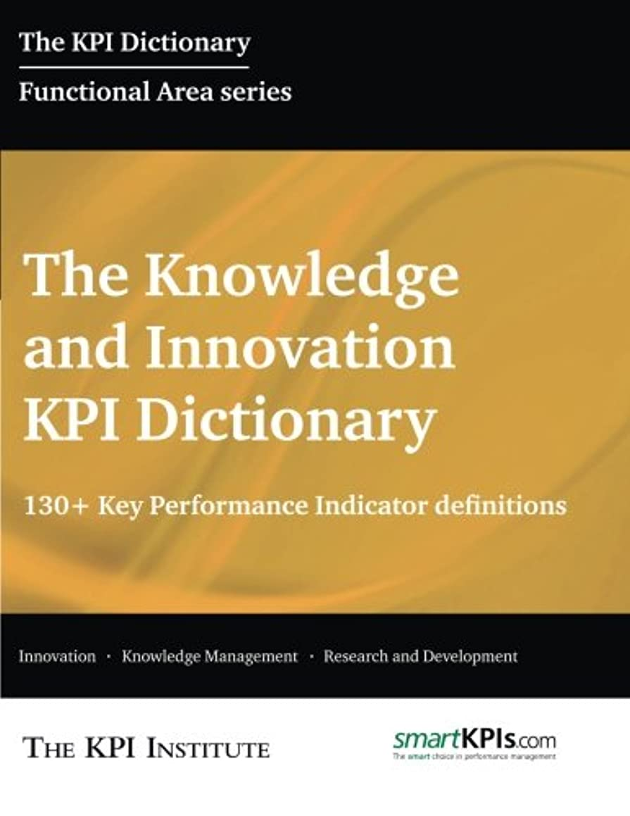The Knowledge and Innovation KPI Dictionary: 130+ Key Performance Indicator Definitions