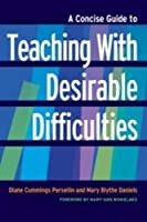 A Concise Guide to Teaching With Desirable Difficulties (The Concise Guide to Teaching and Learning)