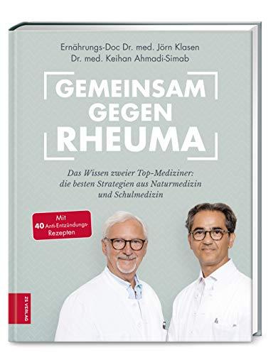 Gemeinsam gegen Rheuma: Das Wissen zweier Top-Mediziner: Die besten Strategien aus Naturmedizin und Schulmedizin