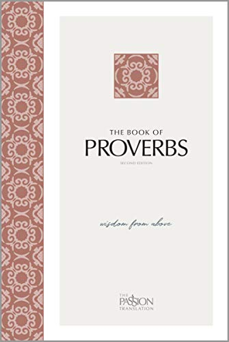 The Book of Proverbs (2nd edition): Wisdom From Above (The Passion Translation) (Paperback) – A Modern Bible Translation on the Book of Proverbs, Great Gift for Confirmation, Holidays, and More