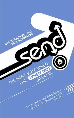 Send: The How, Why, When - and When Not - of Email (English Edition)