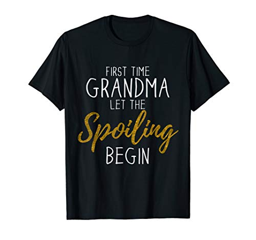 Let The Spoiling Begin Gift First Time Grandma T-Shirt