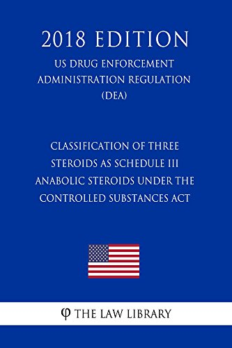 Classification of Three Steroids as Schedule III Anabolic Steroids Under the...