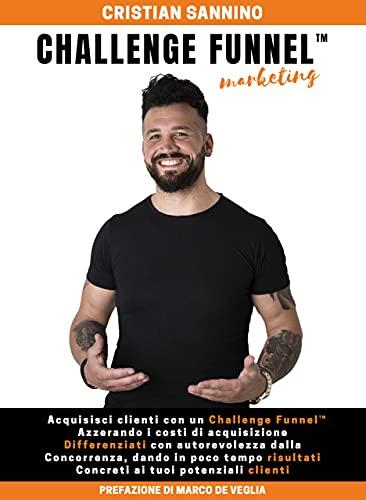 CHALLENGE FUNNEL™ MARKETING: Acquisisci clienti con un Challenge Funnel™, azzerando i costi di acquisizione. Differenziati con autorevolezza dalla concorrenza, dando in poco tempo risultati.