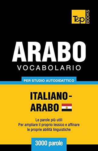 Vocabolario Italiano-Arabo Egiziano per studio autodidattico - 3000 parole